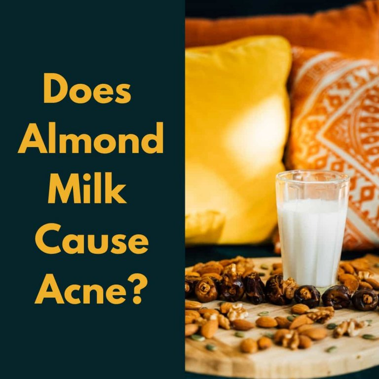 Does Almond Milk Cause Acne? Proven Fact And Information 2021