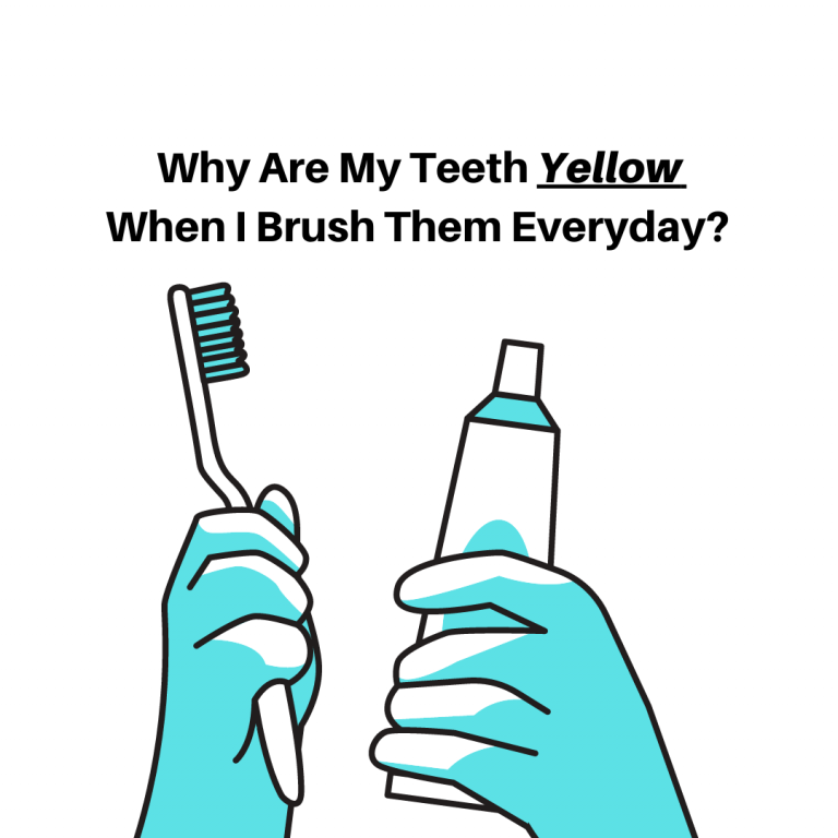 Why Are My Teeth Yellow When I Brush Them Everyday? Useful Tips 2021